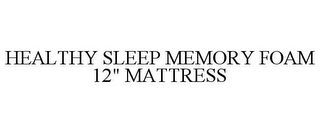 "mark for HEALTHY SLEEP MEMORY FOAM 12"" MATTRESS, trademark #77912286"