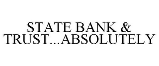 mark for STATE BANK & TRUST...ABSOLUTELY, trademark #77915976
