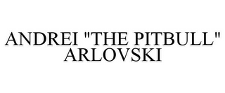 "mark for ANDREI ""THE PITBULL"" ARLOVSKI, trademark #77916578"