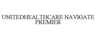 mark for UNITEDHEALTHCARE NAVIGATE PREMIER, trademark #77920250