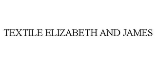 mark for TEXTILE ELIZABETH AND JAMES, trademark #77920270