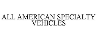 mark for ALL AMERICAN SPECIALTY VEHICLES, trademark #77920345