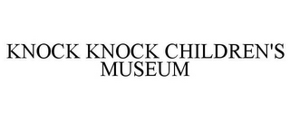 mark for KNOCK KNOCK CHILDREN'S MUSEUM, trademark #77920426