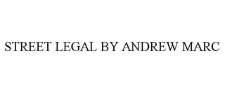 mark for STREET LEGAL BY ANDREW MARC, trademark #77924189