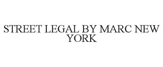 mark for STREET LEGAL BY MARC NEW YORK, trademark #77924190