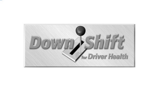 mark for DOWN SHIFT FOR DRIVER HEALTH, trademark #77927998