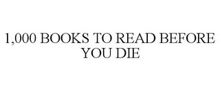 mark for 1,000 BOOKS TO READ BEFORE YOU DIE, trademark #77930876
