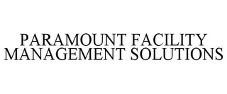 mark for PARAMOUNT FACILITY MANAGEMENT SOLUTIONS, trademark #77931134