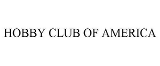 mark for HOBBY CLUB OF AMERICA, trademark #77931320