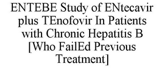 mark for ENTEBE STUDY OF ENTECAVIR PLUS TENOFOVIR IN PATIENTS WITH CHRONIC HEPATITIS B [WHO FAILED PREVIOUS TREATMENT], trademark #77938815