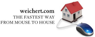 mark for WEICHERT.COM THE FASTEST WAY FROM MOUSE TO HOUSE, trademark #77939307