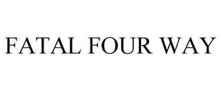 mark for FATAL FOUR WAY, trademark #77945513