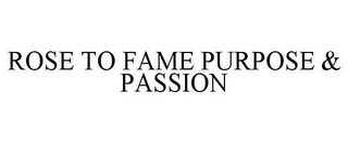 mark for ROSE TO FAME PURPOSE & PASSION, trademark #77946073