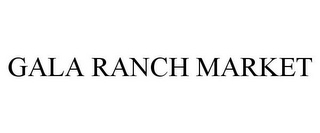 mark for GALA RANCH MARKET, trademark #77946997