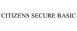 mark for CITIZENS SECURE BASIC, trademark #77948118