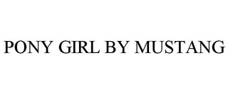 mark for PONY GIRL BY MUSTANG, trademark #77950266