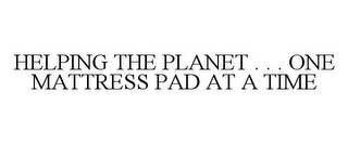 mark for HELPING THE PLANET . . . ONE MATTRESS PAD AT A TIME, trademark #77952019