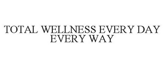 mark for TOTAL WELLNESS EVERY DAY EVERY WAY, trademark #77952146