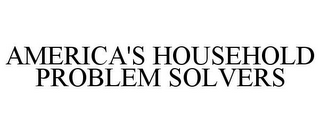mark for AMERICA'S HOUSEHOLD PROBLEM SOLVERS, trademark #77954381