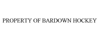 mark for PROPERTY OF BARDOWN HOCKEY, trademark #77956244