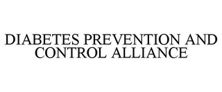 mark for DIABETES PREVENTION AND CONTROL ALLIANCE, trademark #77958109