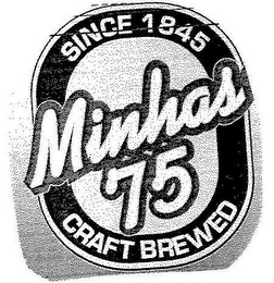mark for MINHAS 75 SINCE 1845 CRAFT BREWED, trademark #77959355