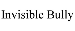 mark for INVISIBLE BULLY, trademark #77961388