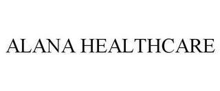mark for ALANA HEALTHCARE, trademark #77962381