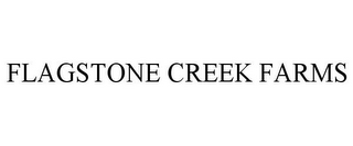 mark for FLAGSTONE CREEK FARMS, trademark #77963000