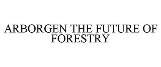 mark for ARBORGEN THE FUTURE OF FORESTRY, trademark #77963667