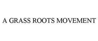 mark for A GRASS ROOTS MOVEMENT, trademark #77964223