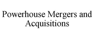 mark for POWERHOUSE MERGERS AND ACQUISITIONS, trademark #77964264