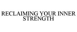 mark for RECLAIMING YOUR INNER STRENGTH, trademark #77964852