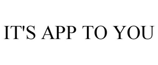 mark for IT'S APP TO YOU, trademark #77964993
