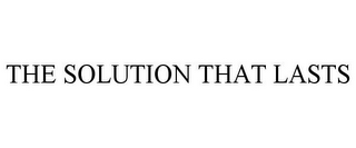 mark for THE SOLUTION THAT LASTS, trademark #77966205
