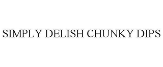 mark for SIMPLY DELISH CHUNKY DIPS, trademark #77966872