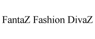 mark for FANTAZ FASHION DIVAZ, trademark #77967218