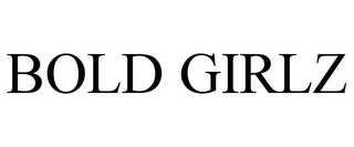mark for BOLD GIRLZ, trademark #77968057