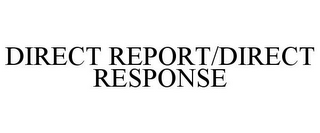 mark for DIRECT REPORT/DIRECT RESPONSE, trademark #77968527