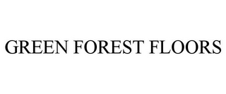 mark for GREEN FOREST FLOORS, trademark #77969135