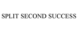mark for SPLIT SECOND SUCCESS, trademark #77975060
