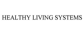 mark for HEALTHY LIVING SYSTEMS, trademark #77975161