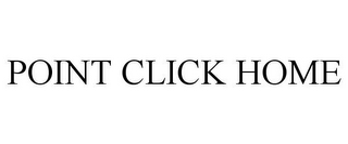 mark for POINT CLICK HOME, trademark #77978194