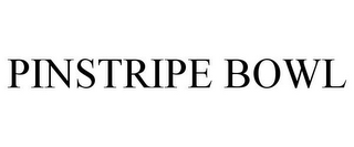 mark for PINSTRIPE BOWL, trademark #77981953