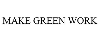 mark for MAKE GREEN WORK, trademark #77982251