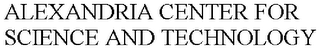 mark for ALEXANDRIA CENTER FOR SCIENCE AND TECHNOLOGY, trademark #77982591