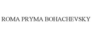 mark for ROMA PRYMA BOHACHEVSKY, trademark #77982790