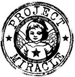 mark for PROJECT MIRACLE 100% OF AFTER TAX PROFIT DONATED BE AN ANGEL, trademark #77983552