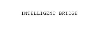 mark for INTELLIGENT BRIDGE, trademark #78002361