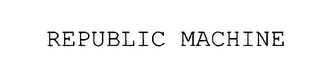 mark for REPUBLIC MACHINE, trademark #78025910